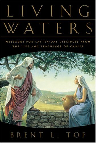 Read Online By Brent L. Top - Living Waters: Messages for Latter-Day Disciples from the Life an (2002-07-16) [Hardcover] PDF