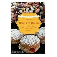 Beans to Bread: Ezekiel Style Bread Cookbook