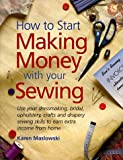 img - for How to Start Making Money With Your Sewing by Karen Maskowski (1998-03-01) book / textbook / text book