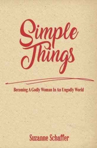 Simple Things: Becoming A Godly Woman In An Ungodly World (Living For God In An Ungodly World)