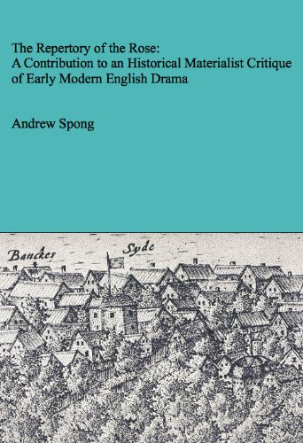 The Repertory of the Rose: A Contribution to an Historical Materialist Critique of Early Modern English Drama (Contribution Of Renaissance To The Modern World)