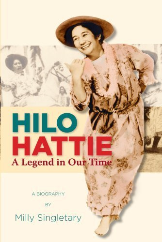 Hilo Hattie: A Legend in Our Time by Milly Singletary - Mall Hilo In