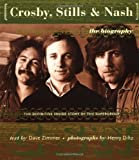 Crosby, Stills & Nash: The Authorized Biography (The Definitive Inside Story of the Supergroup