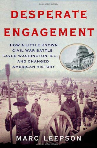Download Desperate Engagement: How a Little-Known Civil War Battle Saved Washington, D.C., and Changed American History pdf