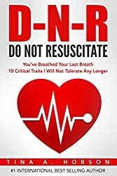 Do Not Resuscitate: You've Breathed Your Last Breath, 10 Critical Traits I Will Not Tolerate Any Longer (Oh How He Loves Me Book 2)