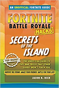 Fortnite Battle Royale Hacks: Secrets Of The Island: An Unoffical Guide To Tips And Tricks That Other Guides Won't Teach You por Jason R. Rich epub