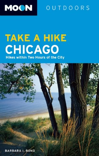 Moon Take a Hike Chicago: Hikes within Two Hours of the City (Moon Outdoors)