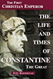 The Life and Times of Constantine the Great