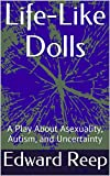 img - for Life-Like Dolls: A Play About Asexuality, Autism, and Uncertainty book / textbook / text book