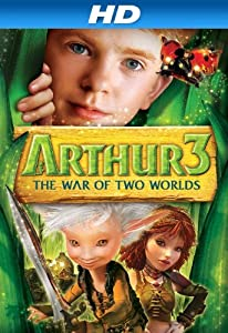 Arthur and the Invisibles 3: Arthur and the War of Two Worlds [HD]