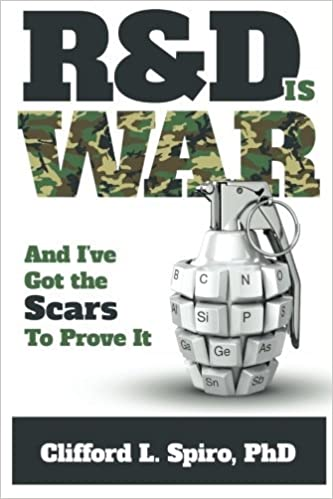 R&D is War- and I've Got the Scars to Prove It by Clifford L. Spiro PhD (2013-01-04)
