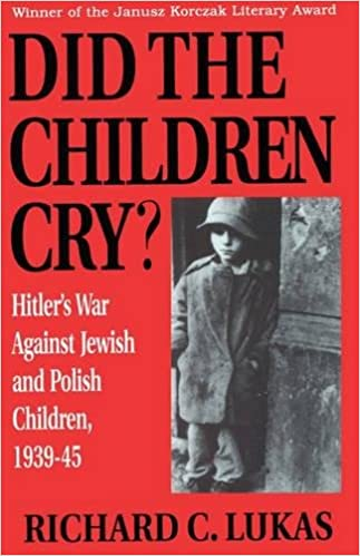 Did the children cry hitlers war against jewish and polish did the children cry hitlers war against jewish and polish children 1939 45 hitlers war against jewish and polish children 1939 1945 richard lukas fandeluxe Gallery