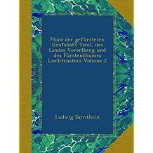 Flora der gefürsteten Grafshaft Tirol, des Landes Vorarlberg und des Fürstenthumes Liechtenstein Volume 2