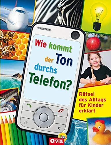 Wie kommt der Ton durchs Telefon?: Rätsel des Alltags für Kinder erklärt