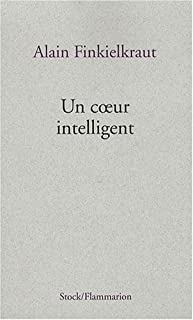Un coeur intelligent : lectures, Finkielkraut, Alain