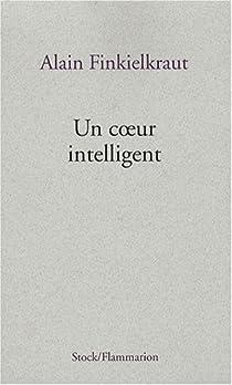 Un Coeur Intelligent par Finkielkraut