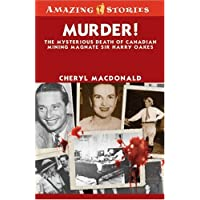 Murder!: The Mysterious Death of Canadian Mining Magnate Sir Harry Oakes