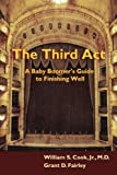 The Third Act: A Baby Boomer's Guide to Finishing Well