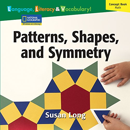 Windows on Literacy Language, Literacy & Vocabulary Fluent (Math): Patterns, Shapes, and Symmetry (Language, Literacy, and Vocabulary - Windows on Literacy)