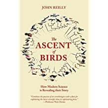 The Ascent of Birds: How Modern Science is Revealing their Story (Pelagic Monographs)