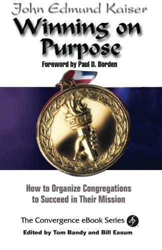 Winning On Purpose: How To Organize Congregations to Succeed in Their Mission (Convergence Ebook - Series Kaiser