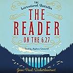 The Reader on the 6.27 | Jean-Paul Didierlaurent,Ros Schwartz (translator)