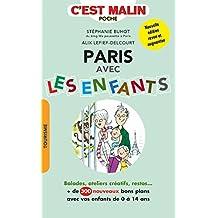 Paris avec les enfants, c'est malin: Balades, ateliers créatifs, restos... + de 300 nouveaux bons plans avec vos enfants de 0 à 14 ans