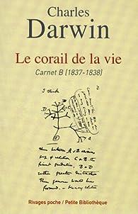 Le corail de la vie : Carnet B (1837-1838) par Charles Darwin