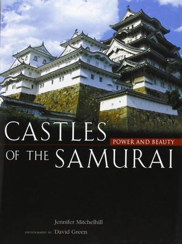 Castles of the Samurai: Power and Beauty by Jennifer Mitchelhill (2013-03-08)