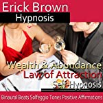Wealth and Abundance Law of Attraction: Manifest Success, Guided Meditation, Self-Hypnosis, Binaural Beats    Erick Brown Hypnosis