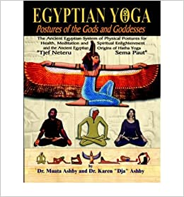 Egyptian Yoga: Postures of the Gods and Goddesses)] [Author ...