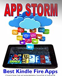 App Storm: Best Kindle Fire Apps, a Torrent of Games, Tools, and Learning Applications, Free and Paid, for Young and Old (English Edition)