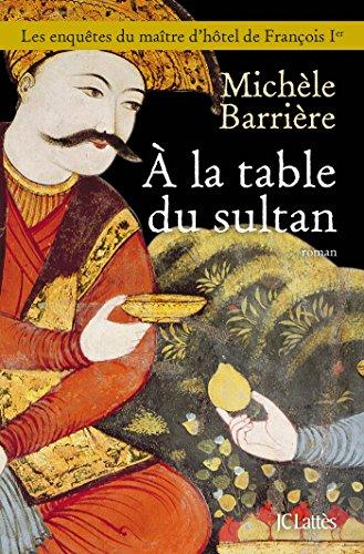 A La Table Du Sultan Romans Historiques French Edition