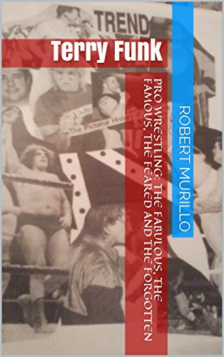 Pro Wrestling: The Fabulous, The Famous, The Feared and The Forgotten: Terry Funk (Letter F Series Book 1)