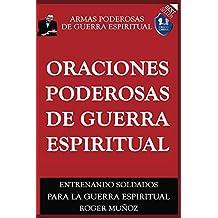 Oraciones Poderosas De Guerra Espiritual: Armas Poderosas De Guerra Espiritual (Spanish Edition)