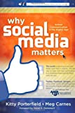 Why Social Media Matters : School Communication in the Digital Age, Porterfield, Kitty and Carnes, Meg, 1935542966