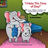 """""""I hate this time of day!"""": A short bedtime story for kids. The story of a little elephant who does not like to sleep. Bedtime books for toddlers. Bedtime story books for 3 – 5 years boys."""