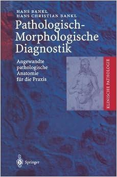 Book Pathologisch-Morphologische Diagnostik: Angewandte pathologische Anatomie für die Praxis (Klinische Pathologie)