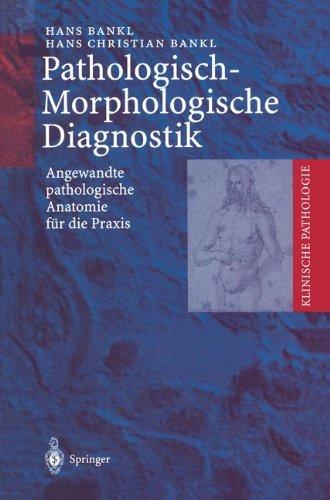 Pathologisch-Morphologische Diagnostik: Angewandte pathologische Anatomie für die Praxis (Klinische Pathologie)