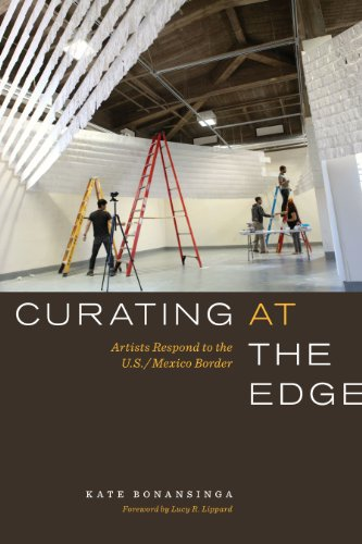 Curating at the Edge: Artists Respond to the U.S./Mexico Border (The William and Bettye Nowlin Series in Art, History, and Culture of the Western Hemisphere)