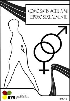 Como satisfacer a mi esposo sexualmente (Spanish Edition) by [Perdomo, N.V]