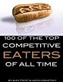 100 of the Top Competitive Eaters of All Time, Alex Trost and Vadim Kravetsky, 1492111139