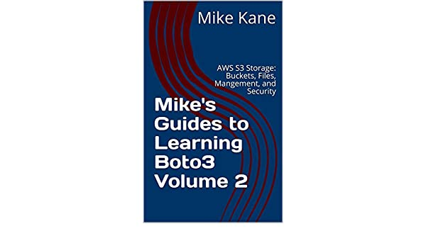 Mike's Guides to Learning Boto3 Volume 2: AWS S3 Storage