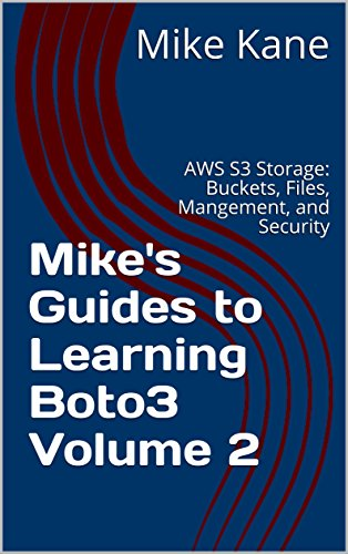 Mike's Guides to Learning Boto3 Volume 2: AWS S3 Storage: Buckets