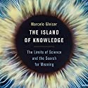 The Island of Knowledge: The Limits of Science and the Search for Meaning Audiobook by Marcelo Gleiser Narrated by William Neenan