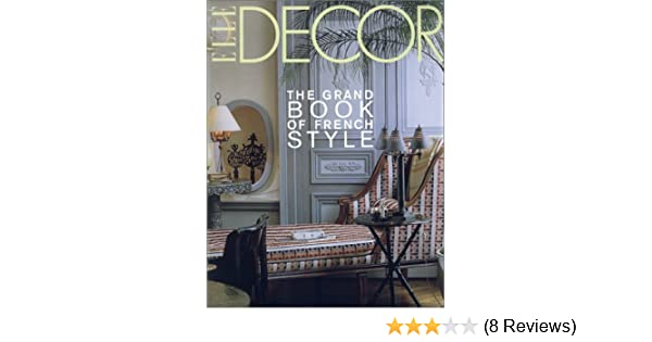 Elle decor the grand book of french style francois baudot jean demachy 9780821227640 amazon com books