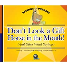 Don't Look a Gift Horse in the Mouth!: (And Other Weird Sayings) (Sayings and Phrases)