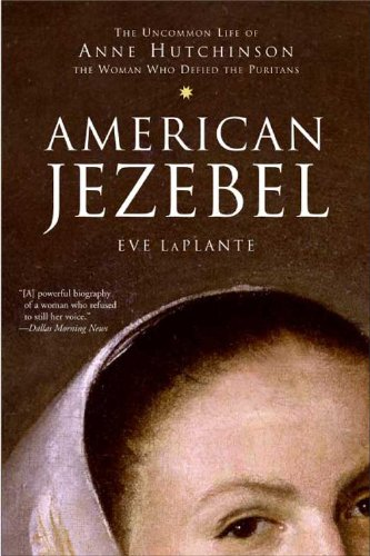 American Jezebel: The Uncommon Life of Anne Hutchinson, the Woman Who Defied the Puritans by [LaPlante, Eve]