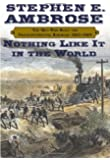 Nothing Like It In The World: The Men Who Built the Transcontinental Railroad 1863-1869: The Men That Built the Transcontinental Railroad, 1863-1869