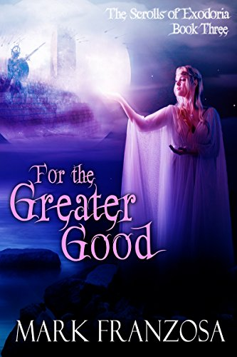 Book: For the Greater Good (The Scrolls of Exodoria Book 3) by Mark Franzosa